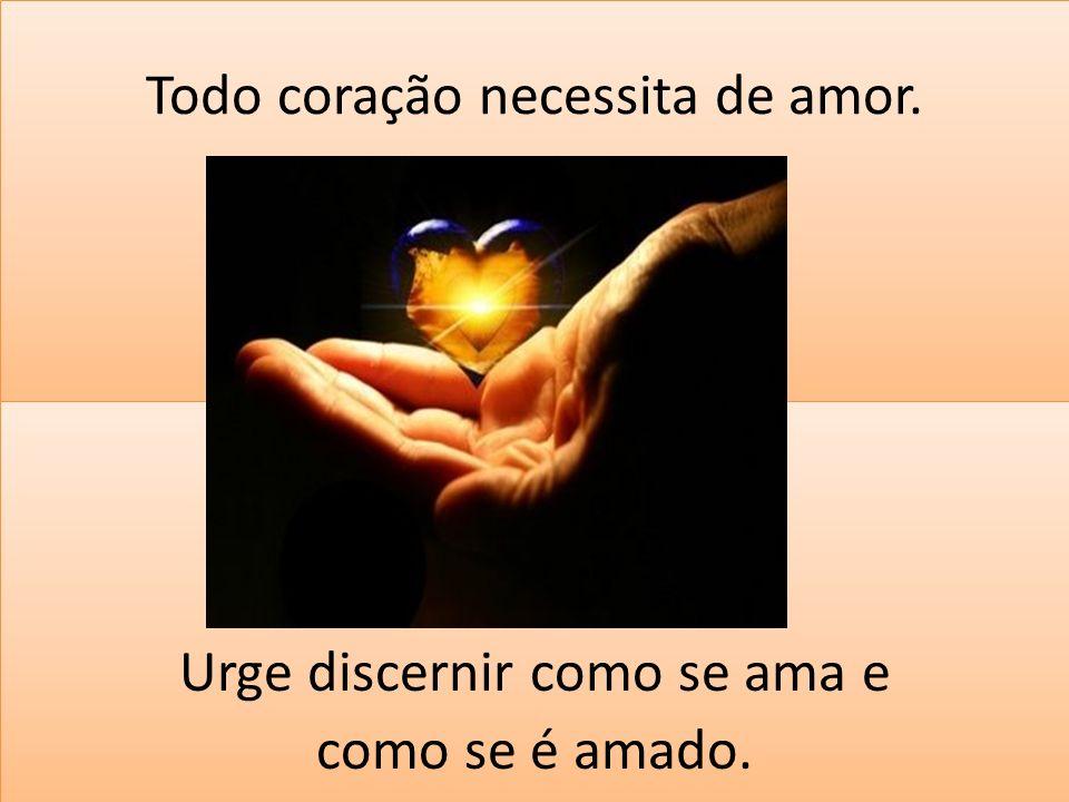 Todo coração necessita de amor.