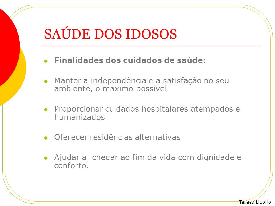 SAÚDE DOS IDOSOS Finalidades dos cuidados de saúde: