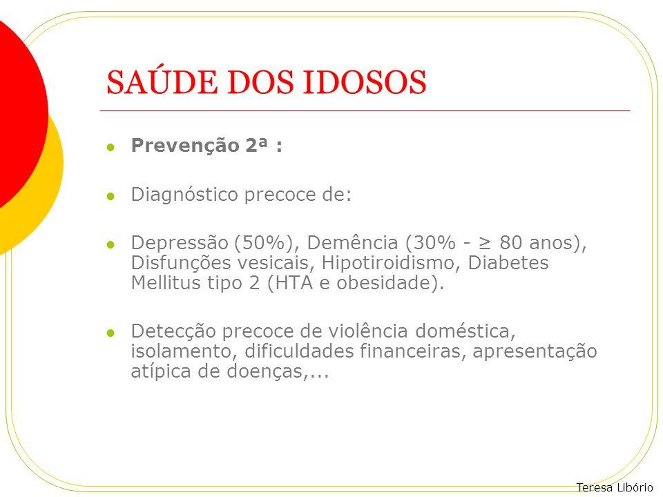 SAÚDE DOS IDOSOS Prevenção 2ª : Diagnóstico precoce de: