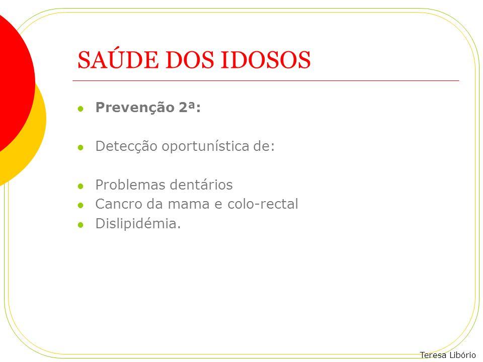 SAÚDE DOS IDOSOS Prevenção 2ª: Detecção oportunística de: