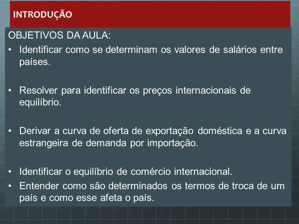 INTRODUÇÃO OBJETIVOS DA AULA: Identificar como se determinam os valores de salários entre países.