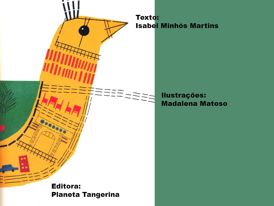 Texto: Isabel Minhós Martins Ilustrações: Madalena Matoso Editora: Planeta Tangerina