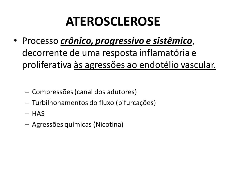 ATEROSCLEROSE Processo crônico, progressivo e sistêmico, decorrente de uma resposta inflamatória e proliferativa às agressões ao endotélio vascular.