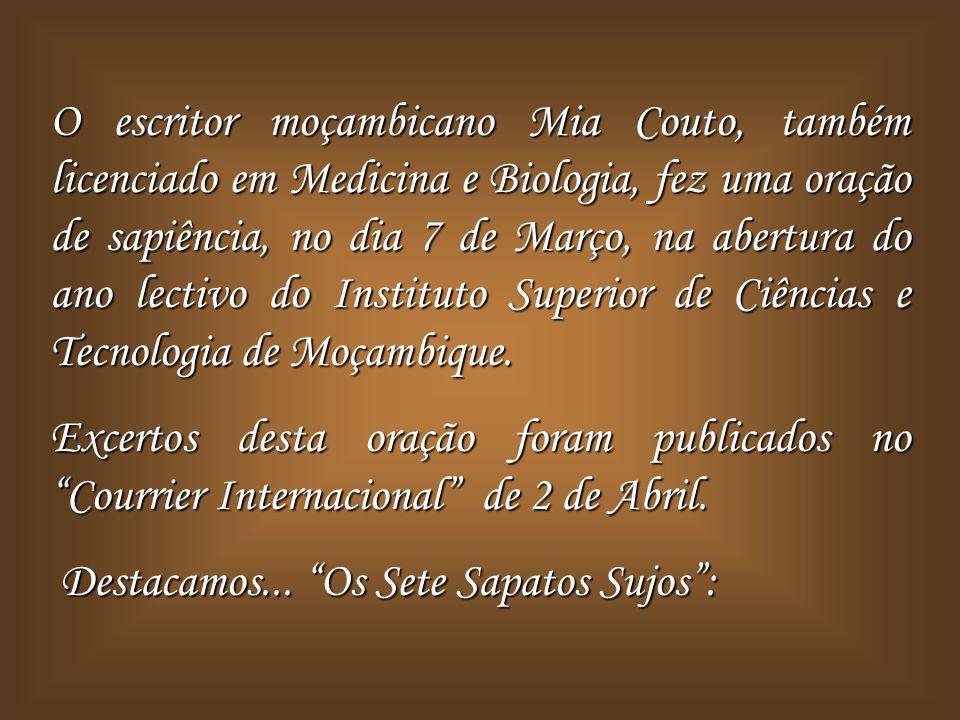 O escritor moçambicano Mia Couto, também licenciado em Medicina e Biologia, fez uma oração de sapiência, no dia 7 de Março, na abertura do ano lectivo do Instituto Superior de Ciências e Tecnologia de Moçambique.