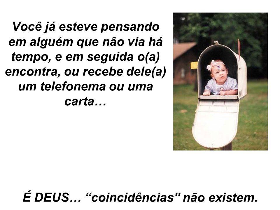 É DEUS… coincidências não existem.