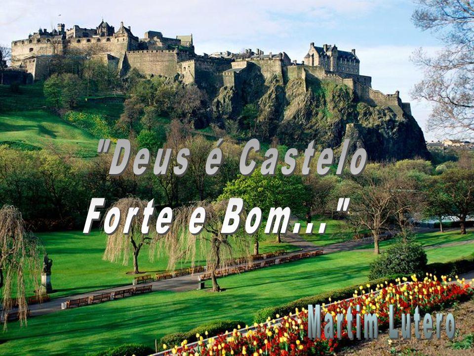 Deus é Castelo Forte e Bom... Martim Lutero