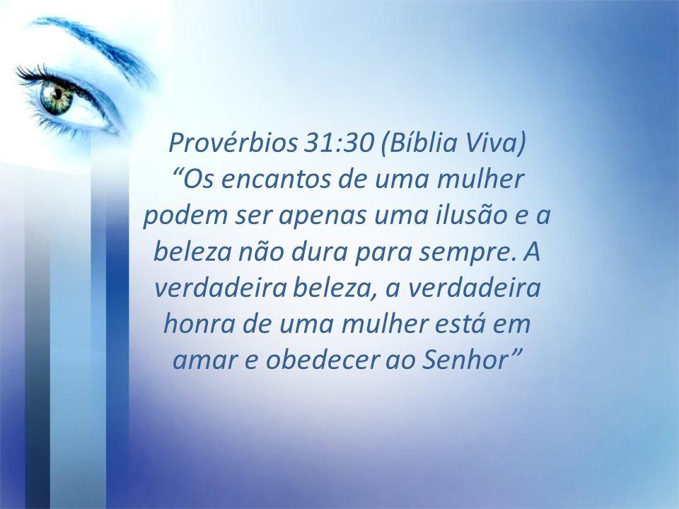 Provérbios 31:30 (Bíblia Viva)