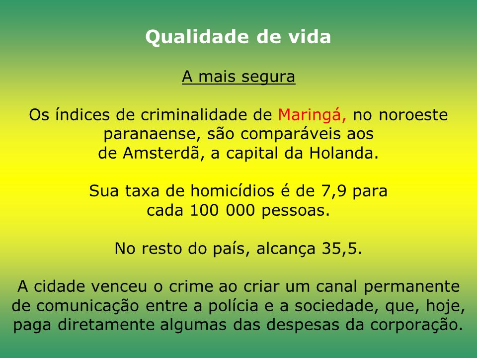 Qualidade de vida A mais segura Os índices de criminalidade de Maringá, no noroeste paranaense, são comparáveis aos de Amsterdã, a capital da Holanda.