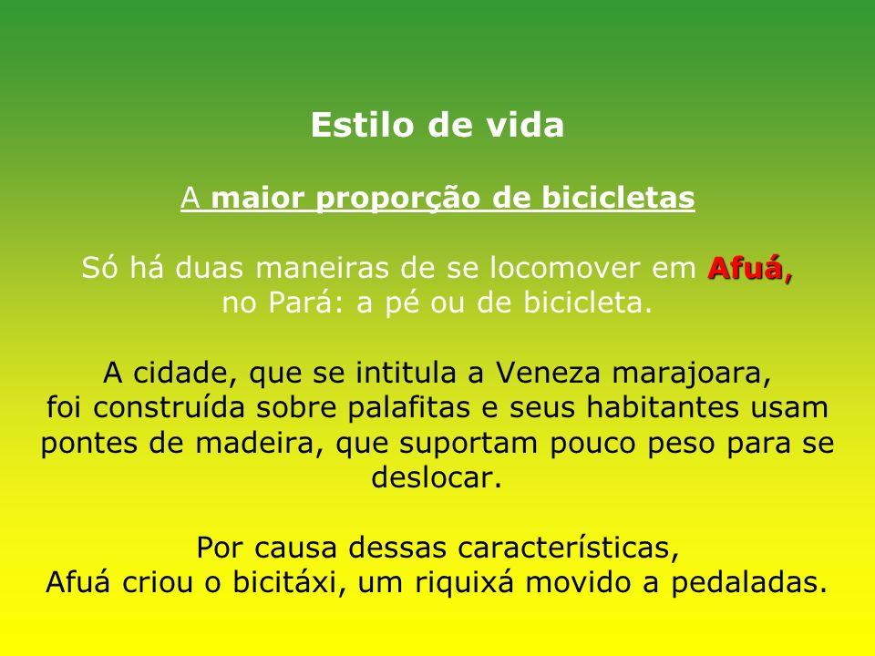 Estilo de vida A maior proporção de bicicletas Só há duas maneiras de se locomover em Afuá, no Pará: a pé ou de bicicleta.