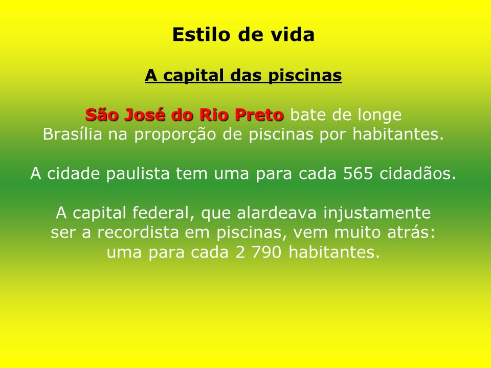 Estilo de vida A capital das piscinas São José do Rio Preto bate de longe Brasília na proporção de piscinas por habitantes.