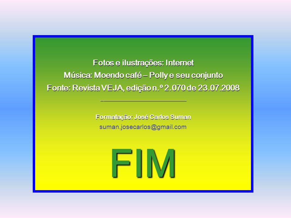 Fotos e ilustrações: Internet Música: Moendo café – Polly e seu conjunto Fonte: Revista VEJA, edição n.º 2.070 de 23.07.2008 ______________________________ Formatação: José Carlos Suman suman.josecarlos@gmail.com FIM