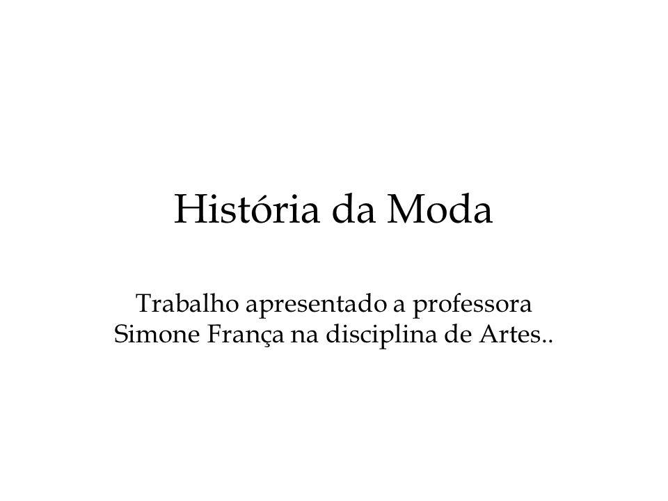 História da Moda Trabalho apresentado a professora Simone França na disciplina de Artes..