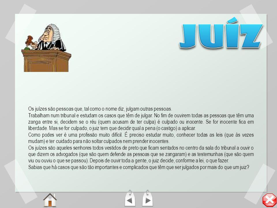 juíz Os juízes são pessoas que, tal como o nome diz, julgam outras pessoas.