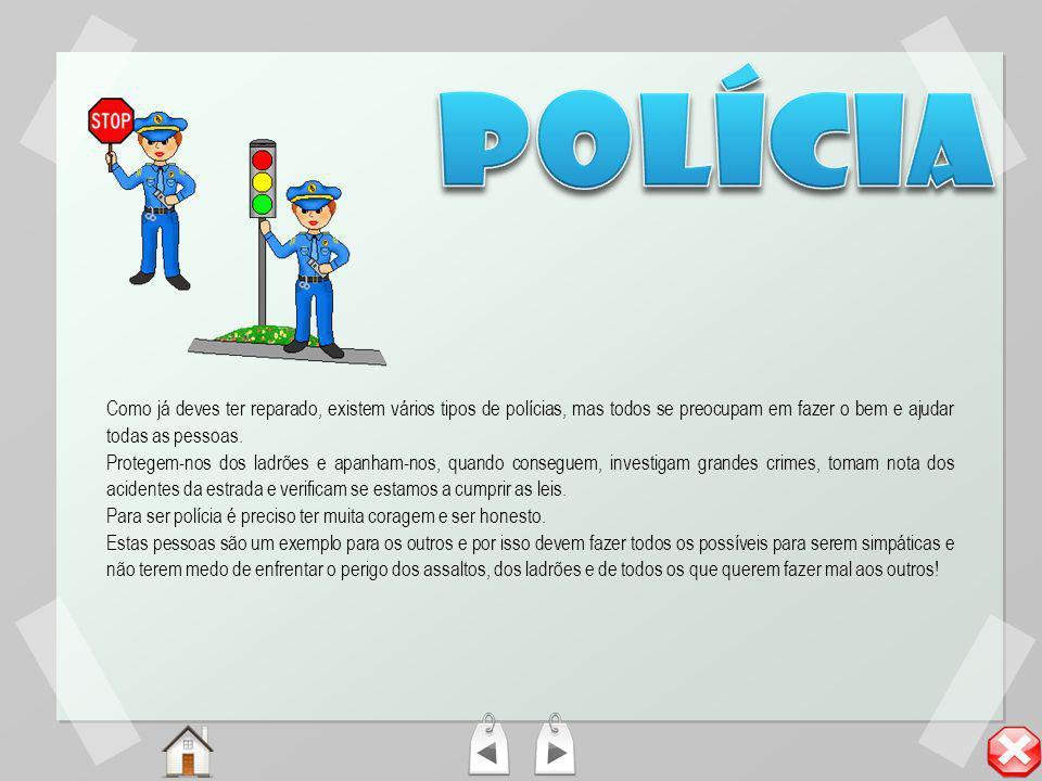 polícia Como já deves ter reparado, existem vários tipos de polícias, mas todos se preocupam em fazer o bem e ajudar todas as pessoas.