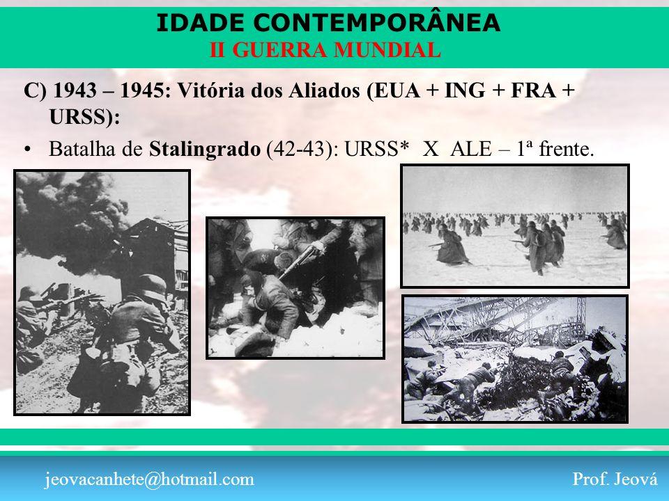 C) 1943 – 1945: Vitória dos Aliados (EUA + ING + FRA + URSS):