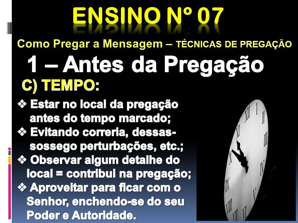 Ensino nº 07 1 – Antes da Pregação C) TEMPO: