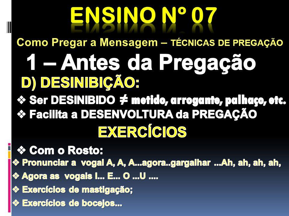 Ensino nº 07 1 – Antes da Pregação D) DESINIBIÇÃO: EXERCÍCIOS