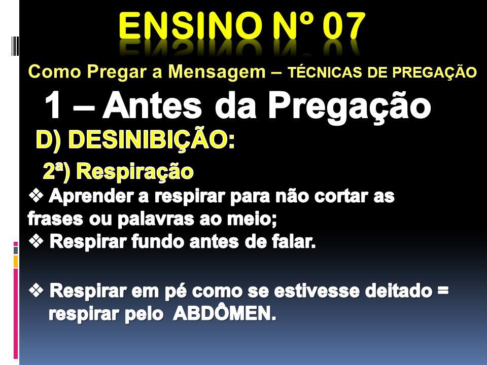 Ensino nº 07 1 – Antes da Pregação D) DESINIBIÇÃO: 2ª) Respiração
