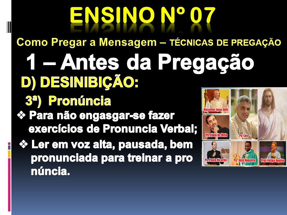 Ensino nº 07 1 – Antes da Pregação D) DESINIBIÇÃO: 3ª) Pronúncia