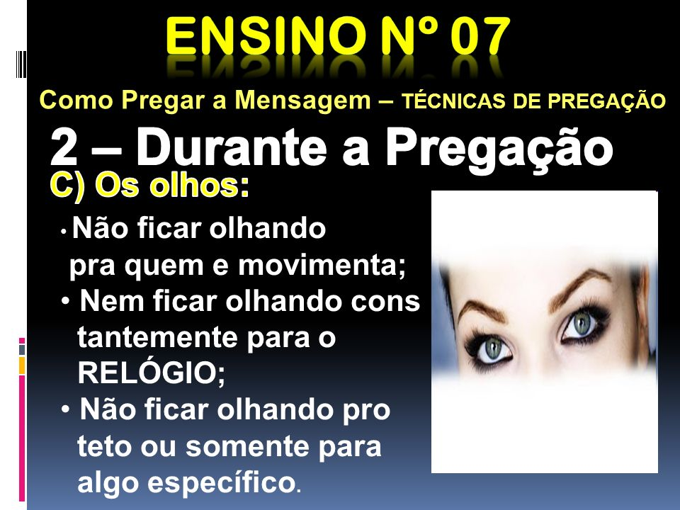 Ensino nº 07 2 – Durante a Pregação C) Os olhos: pra quem e movimenta;