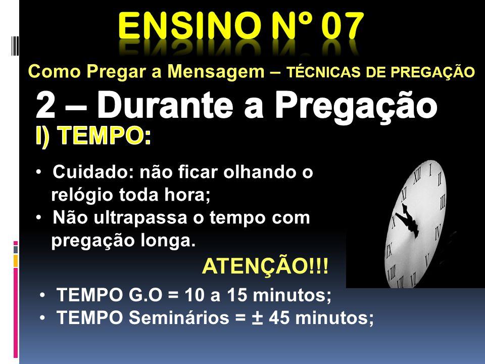 Ensino nº 07 2 – Durante a Pregação I) TEMPO: ATENÇÃO!!!