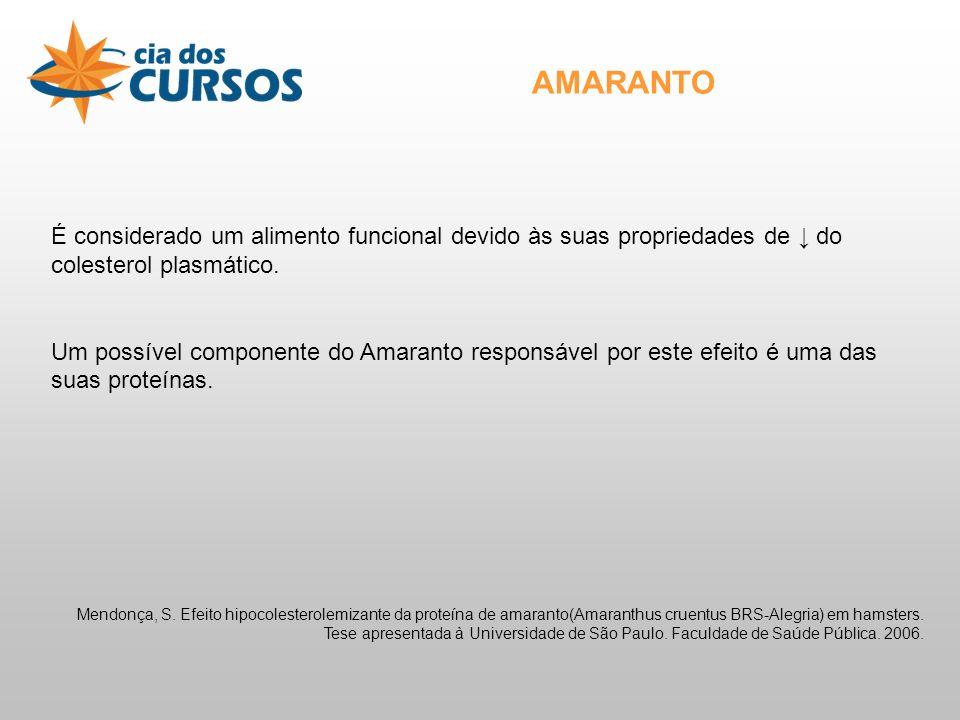 AMARANTO É considerado um alimento funcional devido às suas propriedades de ↓ do colesterol plasmático.