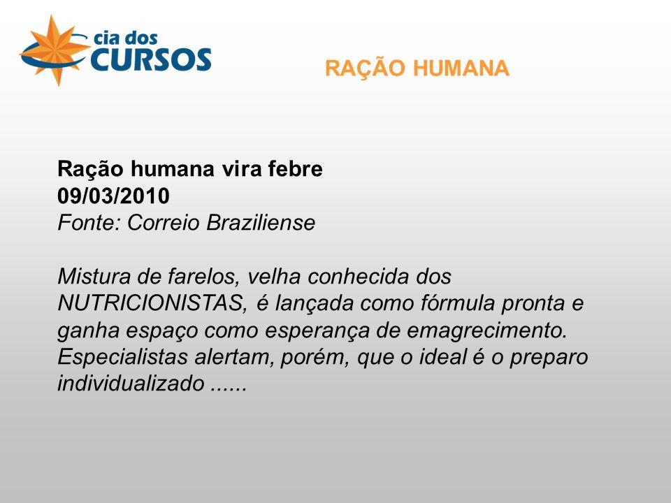RAÇÃO HUMANA Ração humana vira febre. 09/03/2010. Fonte: Correio Braziliense.