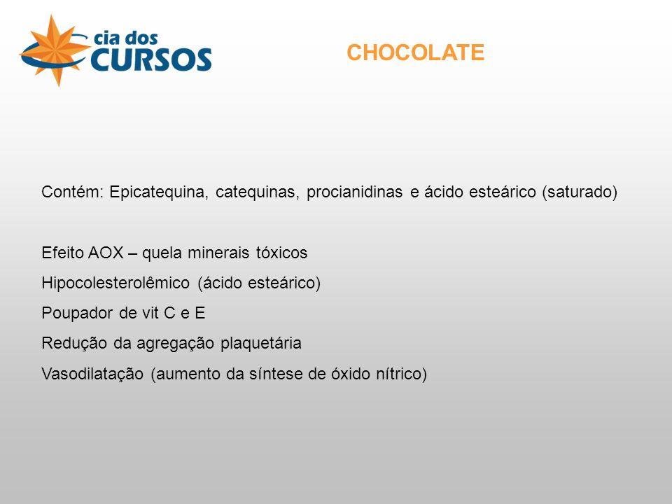 CHOCOLATE Contém: Epicatequina, catequinas, procianidinas e ácido esteárico (saturado) Efeito AOX – quela minerais tóxicos.