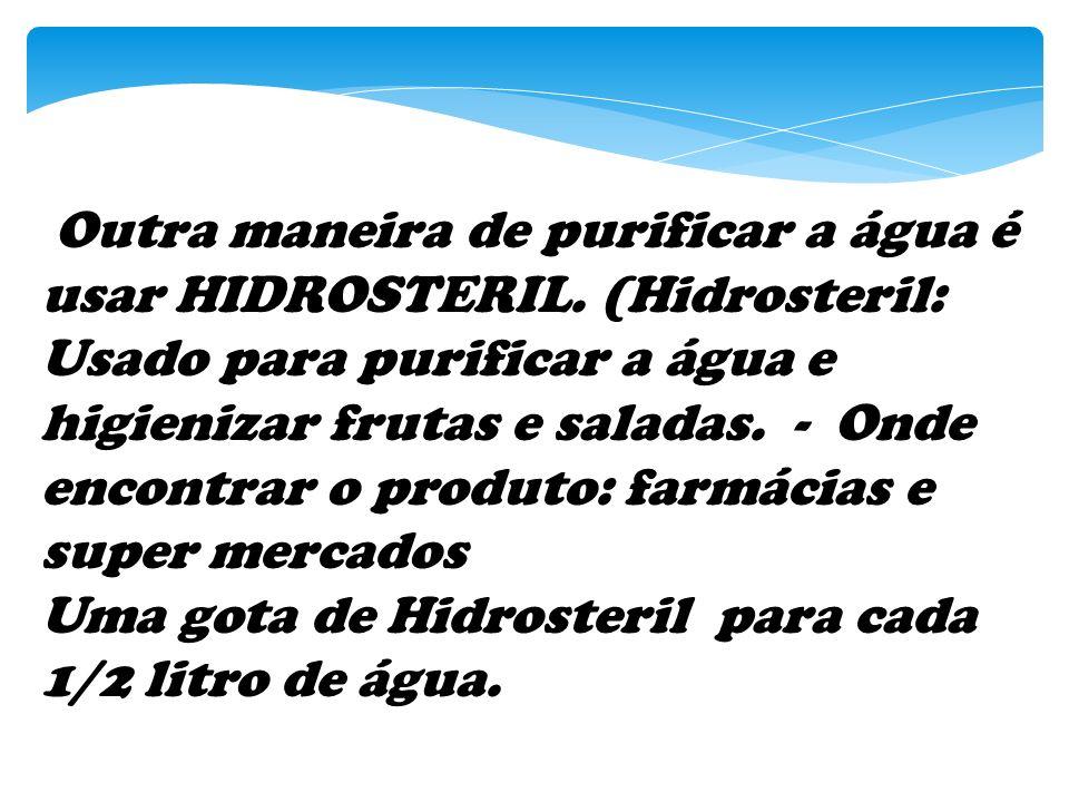 Outra maneira de purificar a água é usar HIDROSTERIL