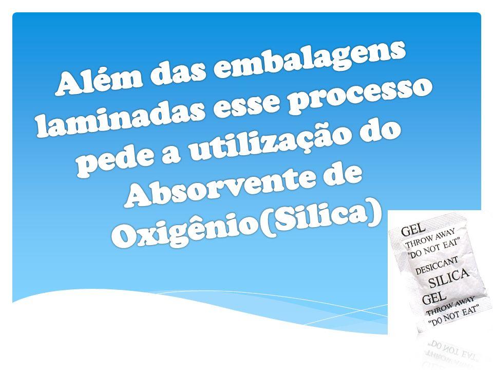 Além das embalagens laminadas esse processo pede a utilização do Absorvente de Oxigênio(Silica)