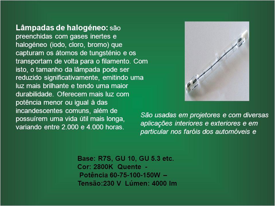 Lâmpadas de halogéneo: são preenchidas com gases inertes e halogéneo (iodo, cloro, bromo) que capturam os átomos de tungsténio e os transportam de volta para o filamento. Com isto, o tamanho da lâmpada pode ser reduzido significativamente, emitindo uma luz mais brilhante e tendo uma maior durabilidade. Oferecem mais luz com potência menor ou igual à das incandescentes comuns, além de possuírem uma vida útil mais longa, variando entre 2.000 e 4.000 horas.