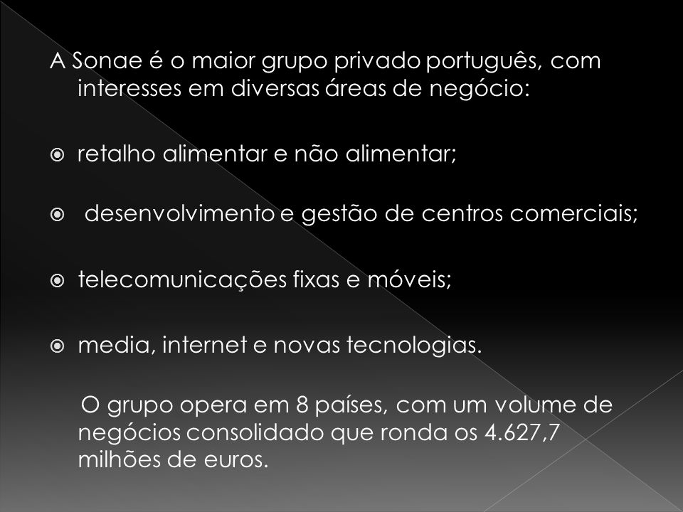 A Sonae é o maior grupo privado português, com interesses em diversas áreas de negócio: