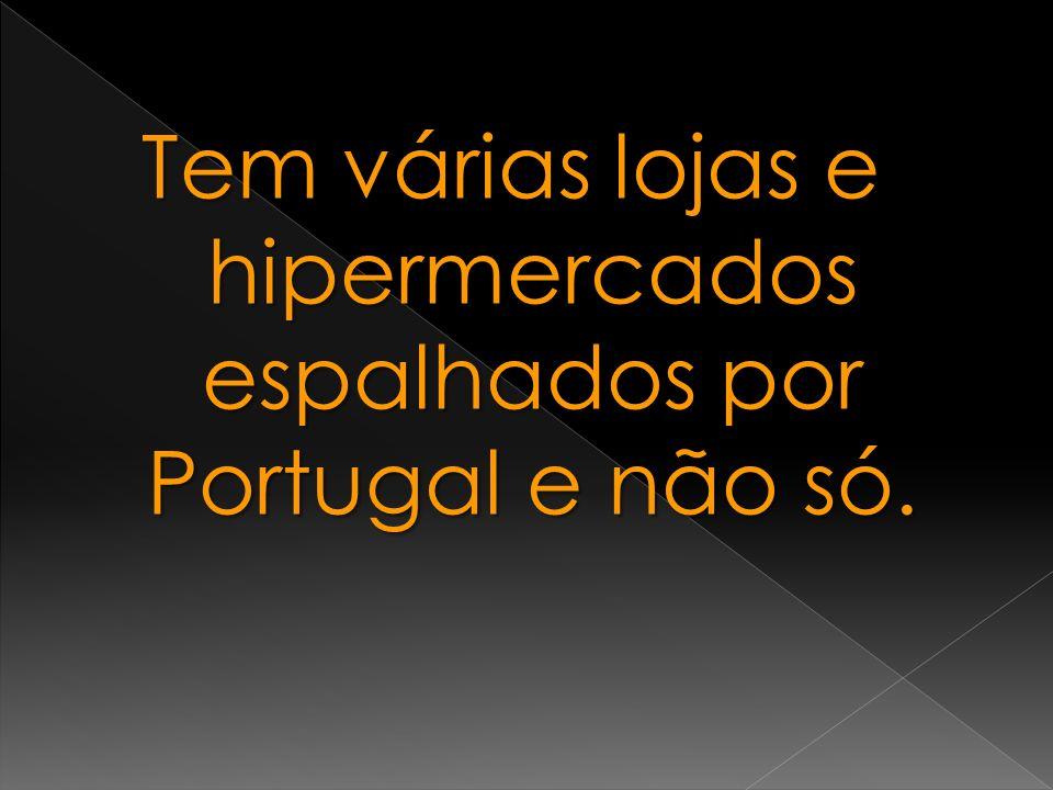 Tem várias lojas e hipermercados espalhados por Portugal e não só.