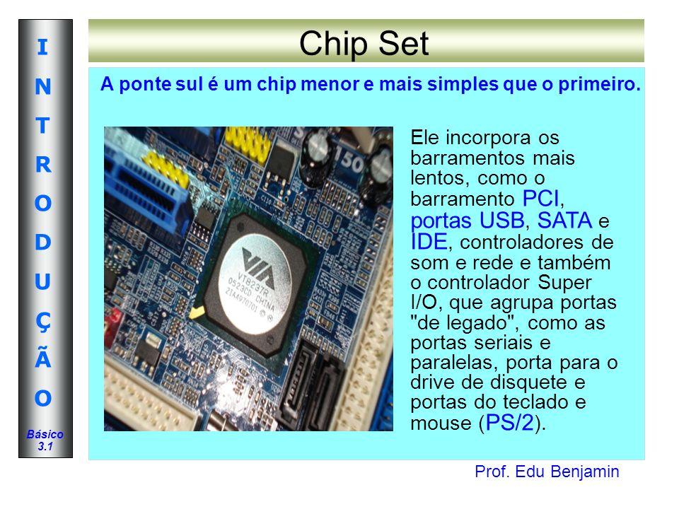 Chip Set A ponte sul é um chip menor e mais simples que o primeiro.