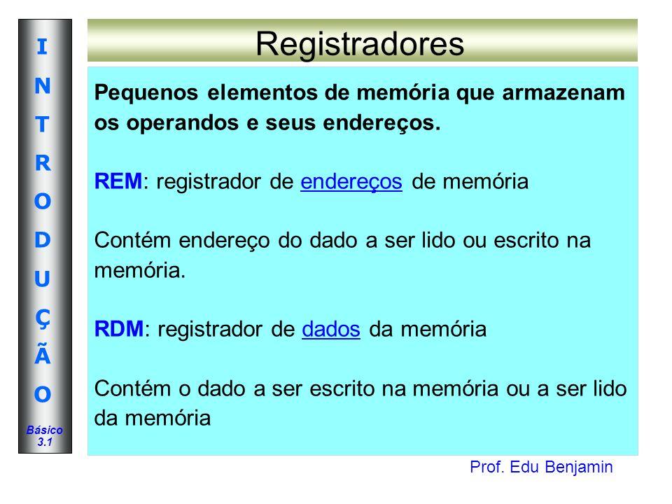 Registradores Pequenos elementos de memória que armazenam
