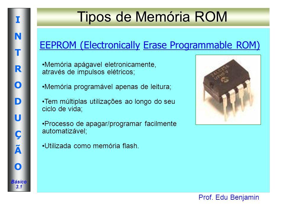 Tipos de Memória ROM EEPROM (Electronically Erase Programmable ROM)