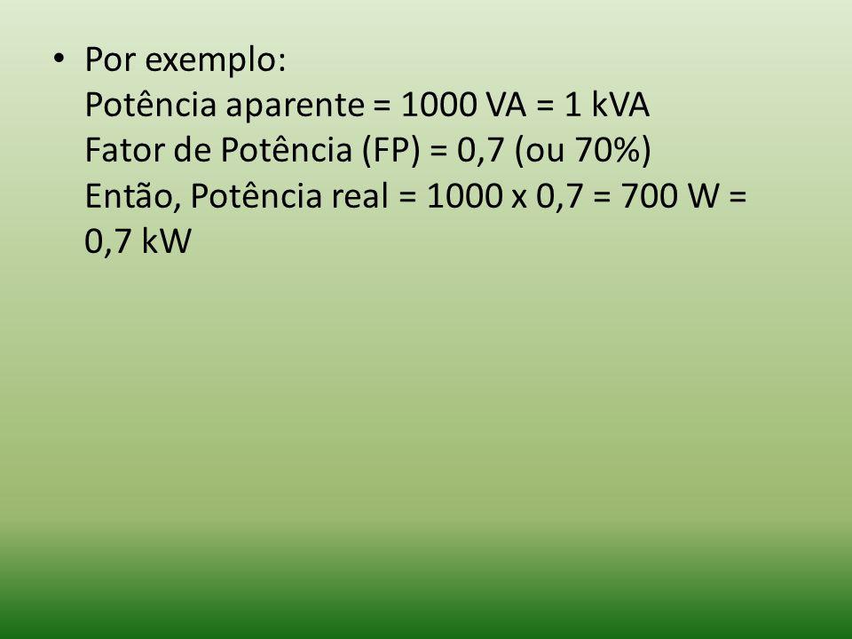 Por exemplo: Potência aparente = 1000 VA = 1 kVA Fator de Potência (FP) = 0,7 (ou 70%) Então, Potência real = 1000 x 0,7 = 700 W = 0,7 kW