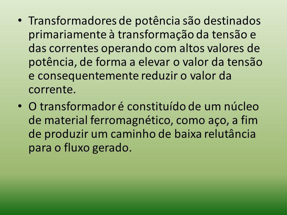 Transformadores de potência são destinados primariamente à transformação da tensão e das correntes operando com altos valores de potência, de forma a elevar o valor da tensão e consequentemente reduzir o valor da corrente.