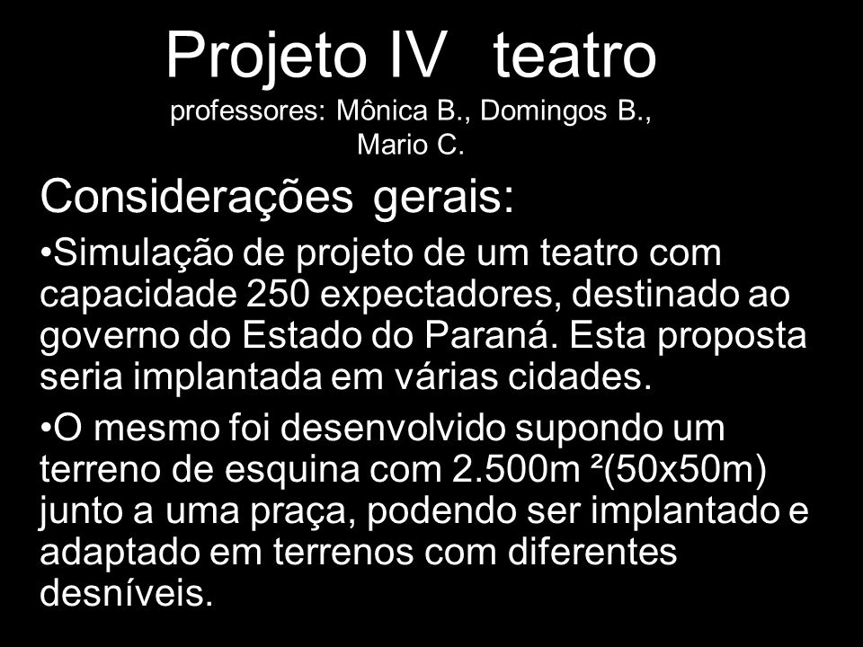 Projeto IV teatro professores: Mônica B., Domingos B., Mario C.