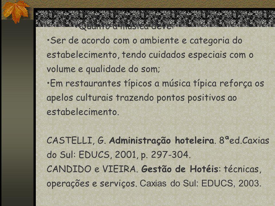 Quanto á música deve: Ser de acordo com o ambiente e categoria do estabelecimento, tendo cuidados especiais com o volume e qualidade do som;