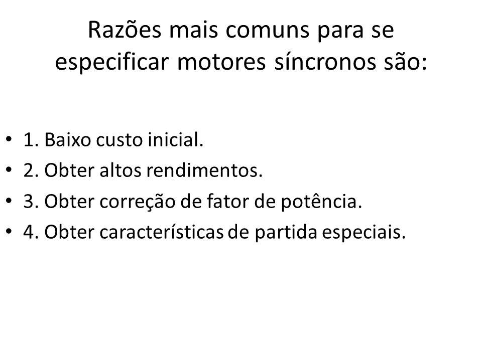Razões mais comuns para se especificar motores síncronos são: