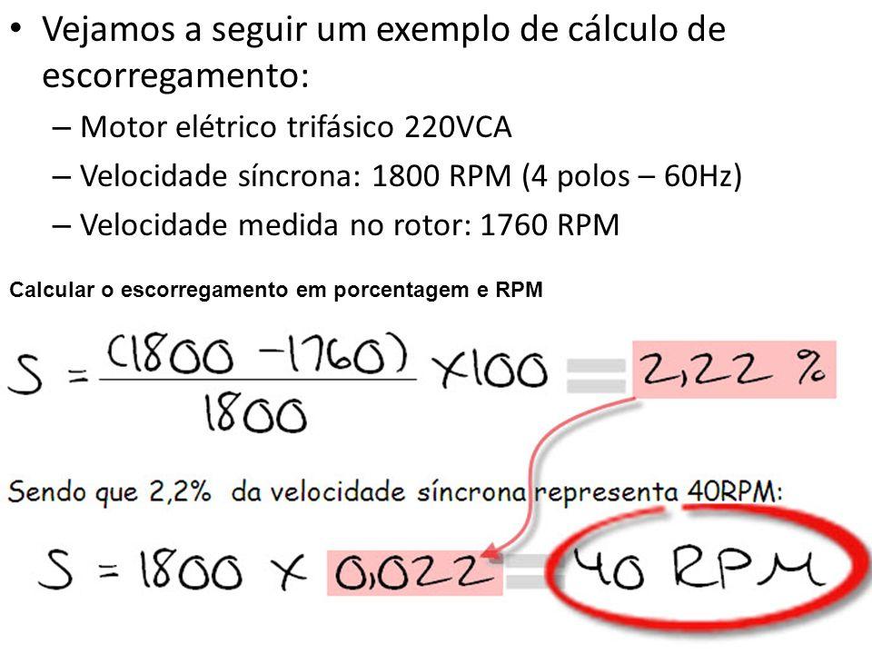 Vejamos a seguir um exemplo de cálculo de escorregamento: