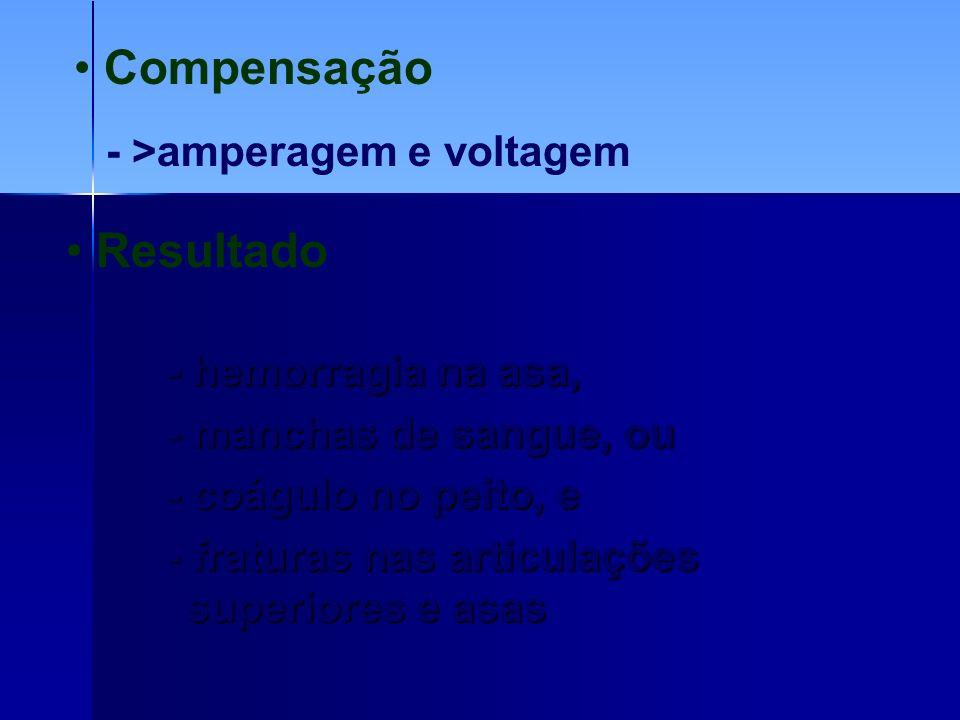 Compensação Resultado - >amperagem e voltagem - hemorragia na asa,