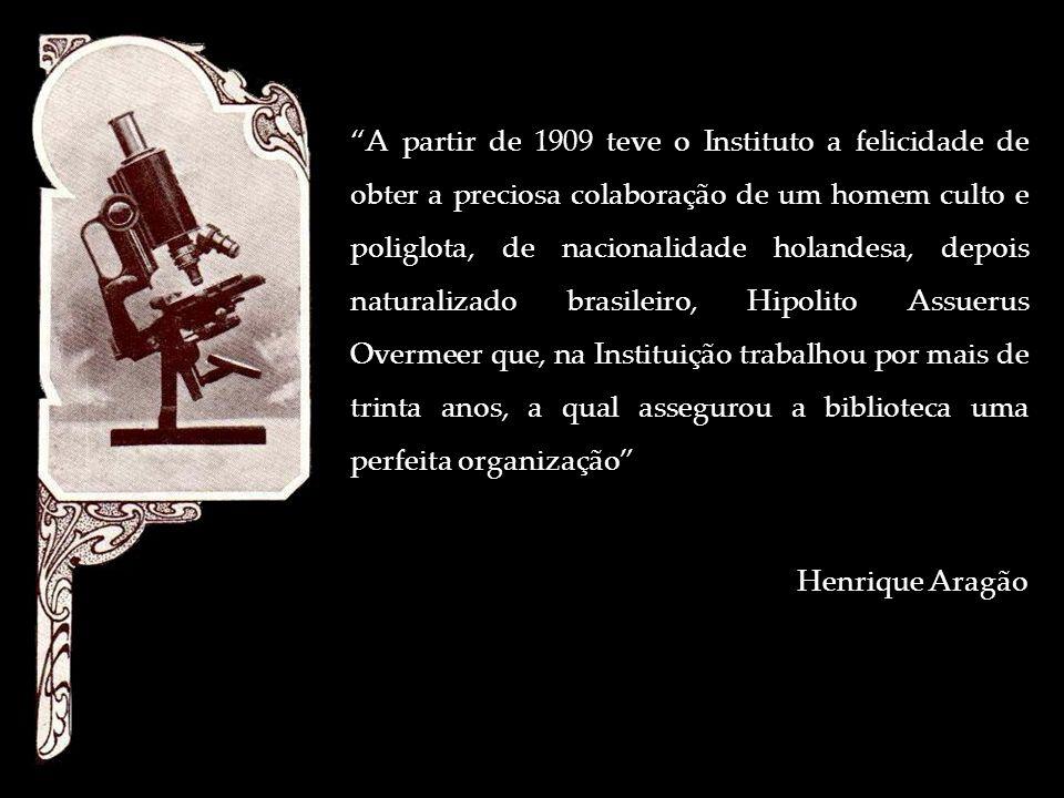 A partir de 1909 teve o Instituto a felicidade de obter a preciosa colaboração de um homem culto e poliglota, de nacionalidade holandesa, depois naturalizado brasileiro, Hipolito Assuerus Overmeer que, na Instituição trabalhou por mais de trinta anos, a qual assegurou a biblioteca uma perfeita organização