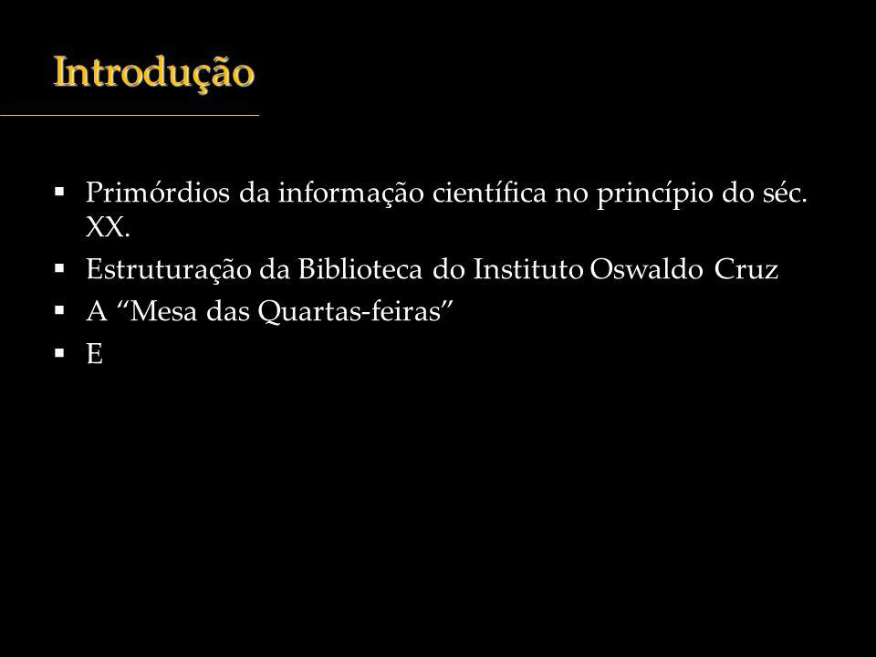 Introdução Primórdios da informação científica no princípio do séc. XX. Estruturação da Biblioteca do Instituto Oswaldo Cruz.