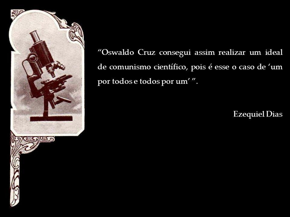 Oswaldo Cruz consegui assim realizar um ideal de comunismo científico, pois é esse o caso de 'um por todos e todos por um' .