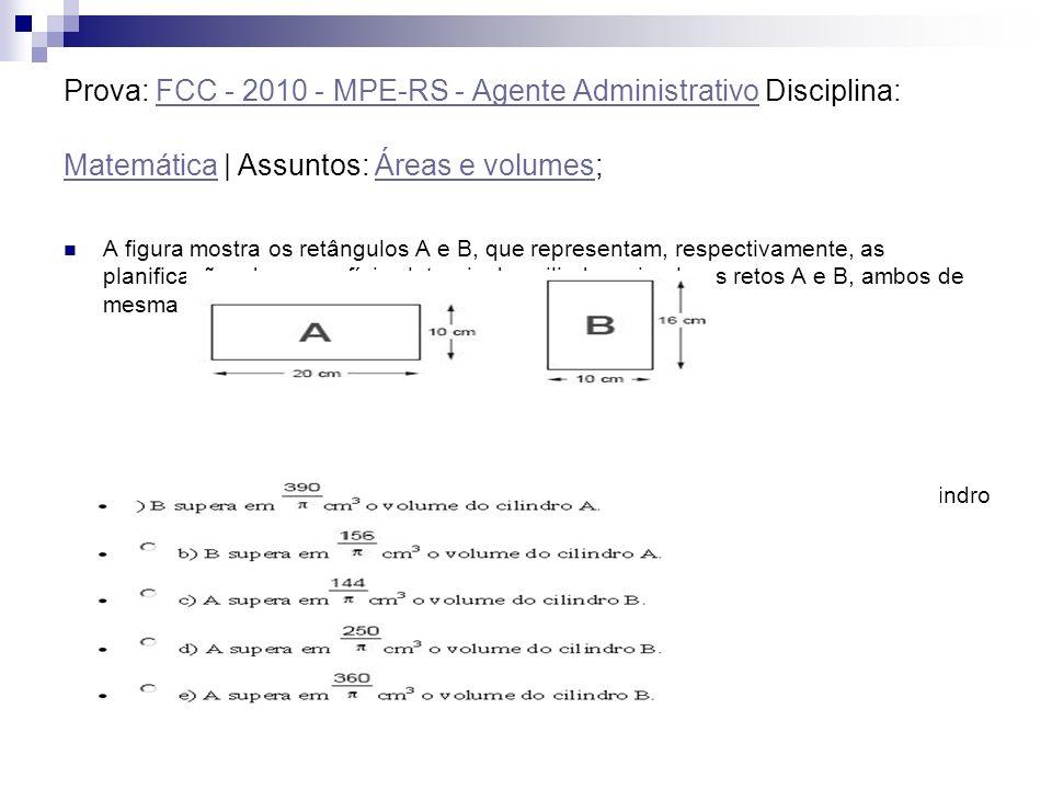 Prova: FCC - 2010 - MPE-RS - Agente Administrativo Disciplina: Matemática | Assuntos: Áreas e volumes;