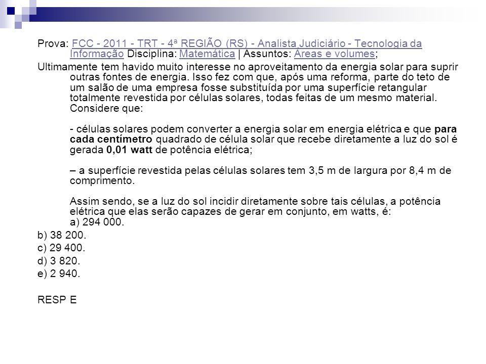 Prova: FCC - 2011 - TRT - 4ª REGIÃO (RS) - Analista Judiciário - Tecnologia da Informação Disciplina: Matemática | Assuntos: Áreas e volumes;