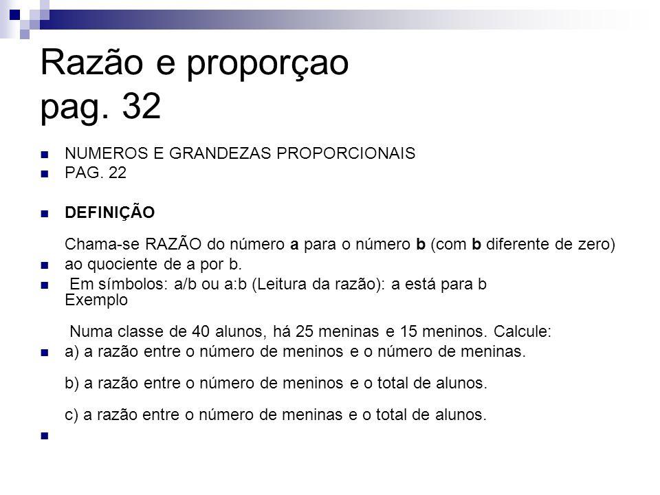 Razão e proporçao pag. 32 NUMEROS E GRANDEZAS PROPORCIONAIS PAG. 22