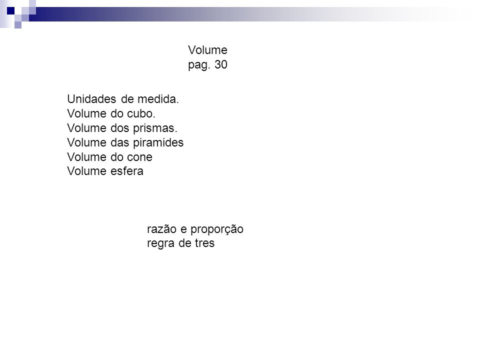 Volume pag. 30 Unidades de medida. Volume do cubo. Volume dos prismas. Volume das piramides. Volume do cone.